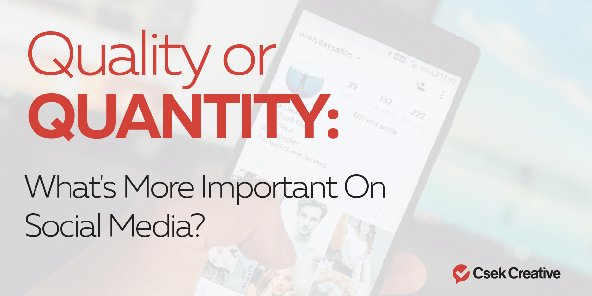 Quality or Quantity What's More Important on Social Media?